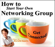 How to Start Your Own Networking Group by Michelle Aspelin